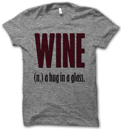 wine, a hug in a glass.