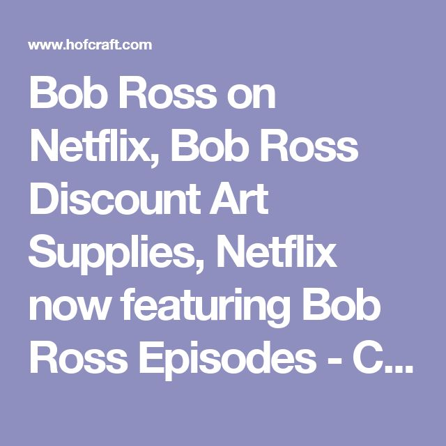 Bob Ross on Netflix, Bob Ross Discount Art Supplies, Netflix now featuring Bob Ross Episodes - Create your own Oil Paintings with Bob's Wet-on-Wet Oil Painting Techniques