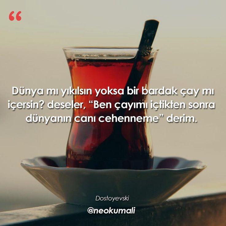 """""""Dünya mı yıkılsın yoksa bir bardak çay mı içersin?"""" deseler, """"Ben çayımı içtikten sonra dünyanın canı cehenneme"""" derdim.   - Dostoyevsky   (Kaynak: Instagram - neokumali)   #sözler #anlamlısözler #güzelsözler #manalısözler #özlüsözler #alıntı #alıntılar #alıntıdır #alıntısözler #şiir #edebiyat"""