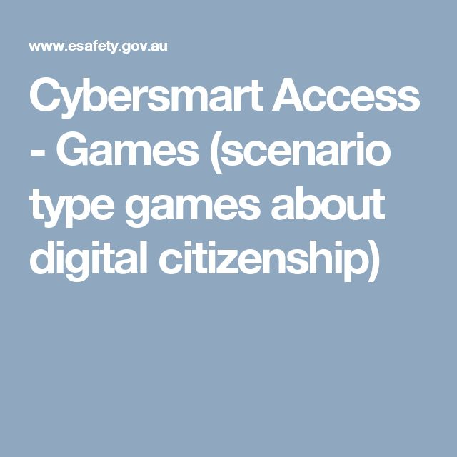 Cybersmart Access - Games (scenario type games about digital citizenship)