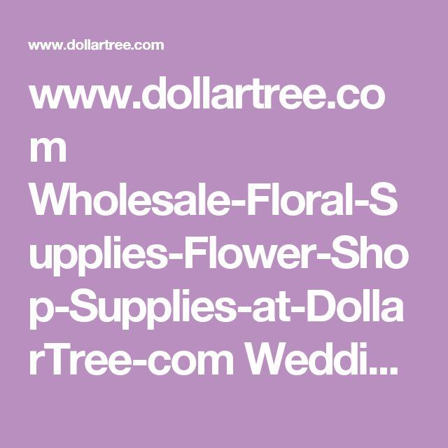 www.dollartree.com Wholesale-Floral-Supplies-Flower-Shop-Supplies-at-DollarTree-com Wedding-Ideas 958c876c876 index.cat?index=0&viewall=1
