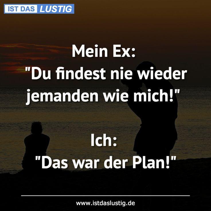 """Mein Ex: """"Du findest nie wieder jemanden wie mich!""""  Ich: """"Das war der Plan!"""" ….. – #das #Der #du #findest #ich"""