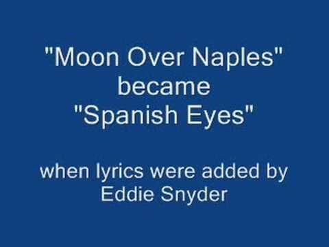 Bert Kaempfert - Moon Over Naples - (Spanish Eyes) This instrumental version which became Spanish Eyes when lyrics were added. Even without the vocals, it is a beautiful song. The same tune was recorded by Al Martino (among others)  Lyrics:  ---------Teardrops are falling from your Spanish eyes.  Please please don't cry.  This is just adios and not good-bye.  Soon I'II return, bringing you all the love your heart can hold.  Please say. si si....  say you and your Spanish eyes will wait for…