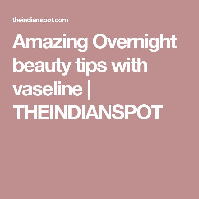 Amazing Overnight beauty tips with vaseline | THEINDIANSPOT