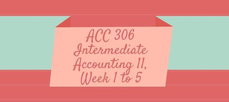 ACC 306 Intermediate Accounting 11Week 1 Assignment, E13-21, E13-22, P12-1, P12-7,P12-10, P12-14, P13-6DQ 1, Equity MethodDQ 2, Judgment Case 13-9Week 2 Assignment, E 14-16, E 14-18, E 15-25, P14-21, P15-3DQ 1, Ethics Case 14-8 Hunt ManufacturingDQ 2, Ethics Case 15-4 American MovieplexWeek 3 Assign