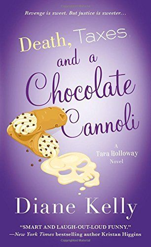 Death, Taxes, and a Chocolate Cannoli (2015) (The ninth book in the Tara Holloway series) A novel by Diane Kelly