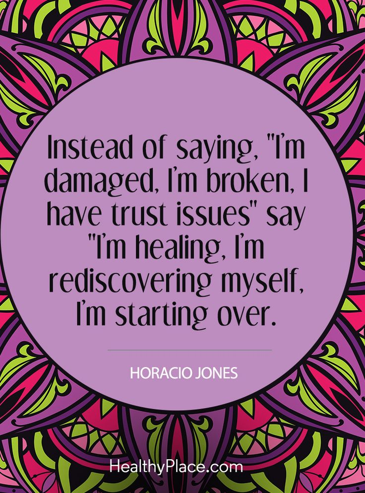 "Quote on mental health: Instead of saying, I'm damaged, I'm broken, I have trust issues"" say ""I'm healing, I'm rediscovering myself, I'm starting over - Horacio Jones. www.HealthyPlace.com"