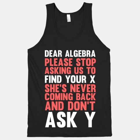 Dear diary,   Algebra needs to give up on finding her X because they r never coming back and why the heck would he be in my math book