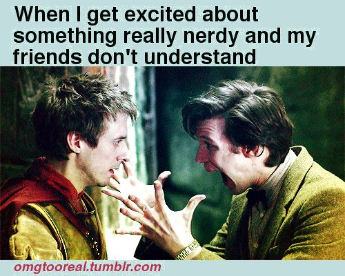 more specifically:  When I make a Doctor Who allusion and no one in the room knows what I did there.
