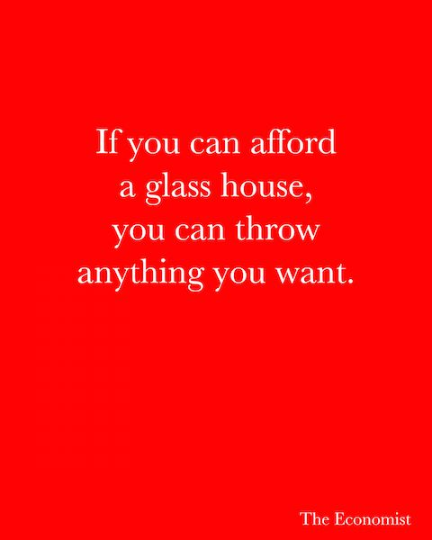 If you can afford a glass house, you can throw anything you want. - The…