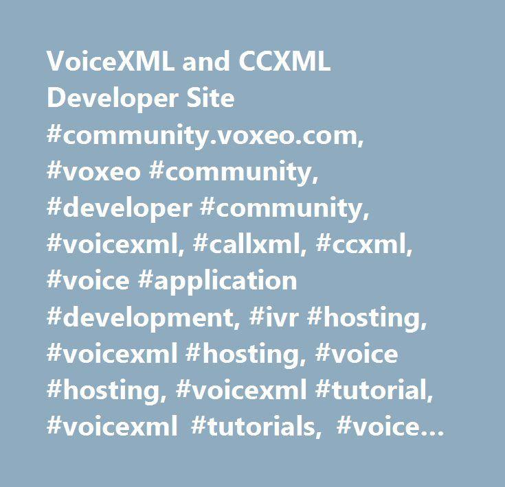 VoiceXML and CCXML Developer Site #community.voxeo.com, #voxeo #community, #developer #community, #voicexml, #callxml, #ccxml, #voice #application #development, #ivr #hosting, #voicexml #hosting, #voice #hosting, #voicexml #tutorial, #voicexml #tutorials, #voice #xml #tutorial, #voicexml #documentation, #voicexml #open #source, #voice #xml #application, #voice #xml #program, #voicexml #sample #applications, #learn #voicexml, #learn #voice #xml, #voice #xml #sample, #voice #xml, #voice #xml…