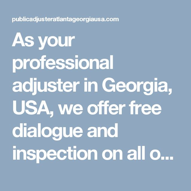 As Your Professional Adjuster In Georgia Usa We Offer Free