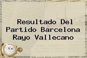http://tecnoautos.com/wp-content/uploads/imagenes/tendencias/thumbs/resultado-del-partido-barcelona-rayo-vallecano.jpg Barcelona. Resultado del partido Barcelona Rayo Vallecano, Enlaces, Imágenes, Videos y Tweets - http://tecnoautos.com/actualidad/barcelona-resultado-del-partido-barcelona-rayo-vallecano/