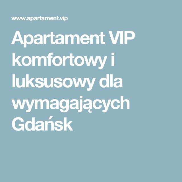 Apartament VIP komfortowy i luksusowy dla wymagających Gdańsk
