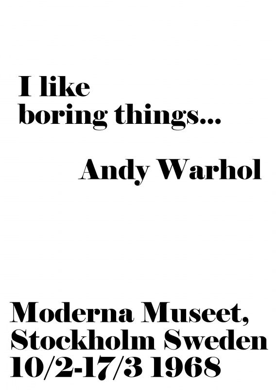 I like boring things. Andy Warhol
