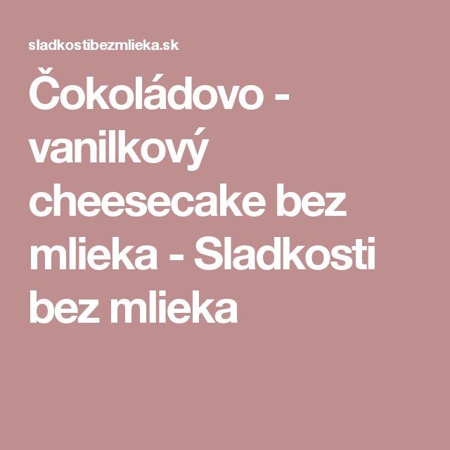 Čokoládovo - vanilkový cheesecake bez mlieka - Sladkosti bez mlieka