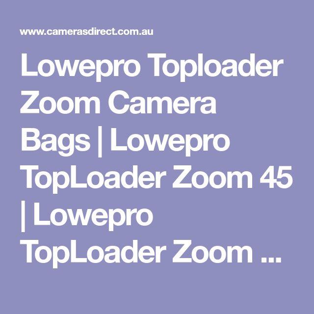 Lowepro Toploader Zoom Camera Bags | Lowepro TopLoader Zoom 45 | Lowepro TopLoader Zoom 50 | Lowepro TopLoader Zoom 55 | Cameras Direct Australia