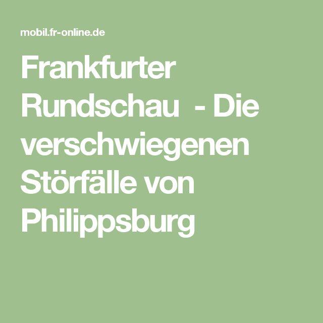 Frankfurter Rundschau - Die verschwiegenen Störfälle von Philippsburg