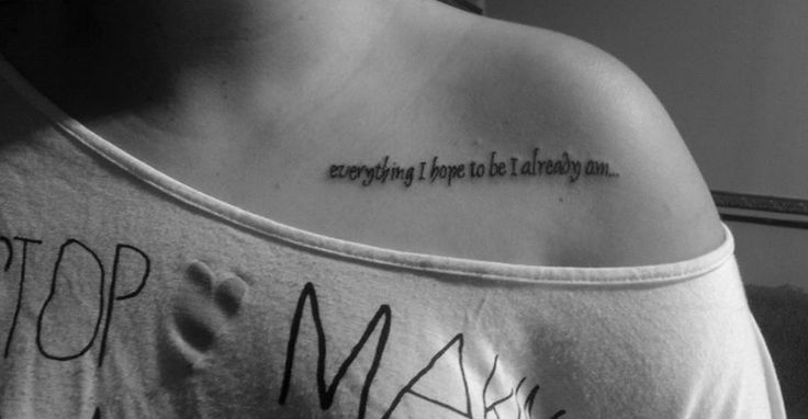My collar bone tattoo. Everything I hope to be I already am. #collarbone #tattoo #women #quote