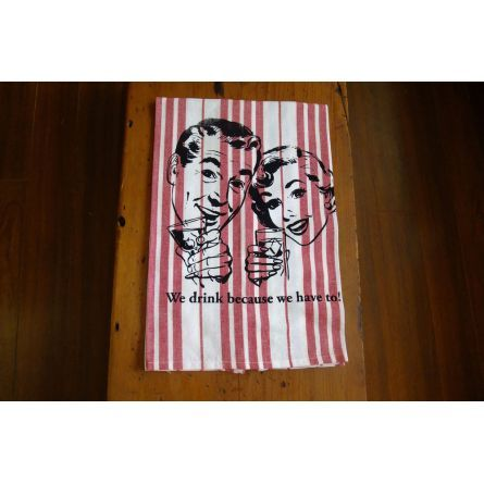 Home :: Kitchen Essentials :: We drink because we have to! Jumbo Cotton Tea Towel $20 by Coy Depot
