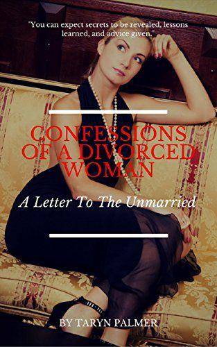Confessions Of A Divorced Woman: A Letter To The Unmarrie... https://www.amazon.com/dp/B077P495Z5/ref=cm_sw_r_pi_dp_U_x_OT1oAbRZ4QMF2