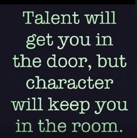 You can't even get in the door because your character is so meager. Speak the truth. Don't pretend to be what you are not.