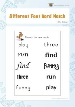 "In the ""Different Font Word Match"" worksheets, the student must draw a line to connect the same words.  Available at www.visuallearningforlife.com on the Visual Perceptual Sight Words Builder 1 CD."