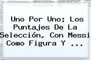 http://tecnoautos.com/wp-content/uploads/imagenes/tendencias/thumbs/uno-por-uno-los-puntajes-de-la-seleccion-con-messi-como-figura-y.jpg Messi. Uno por uno: los puntajes de la selección, con Messi como figura y ..., Enlaces, Imágenes, Videos y Tweets - http://tecnoautos.com/actualidad/messi-uno-por-uno-los-puntajes-de-la-seleccion-con-messi-como-figura-y/