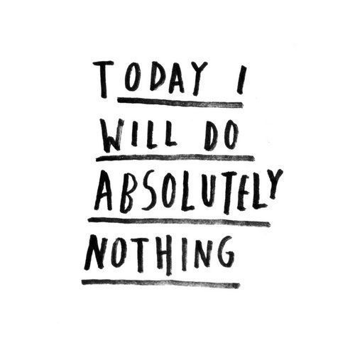 Today I will do absolutely nothing ❤️