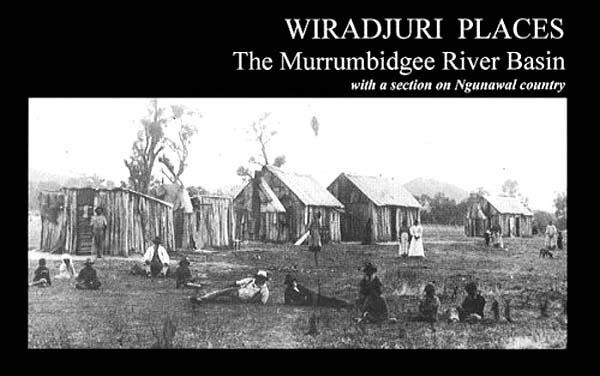 Wiradjuri places Vol 1: the Murrumbidgee River basin - with a section on Ngunawal country.
