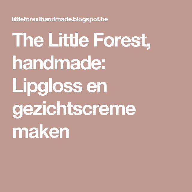 The Little Forest, handmade: Lipgloss en gezichtscreme maken
