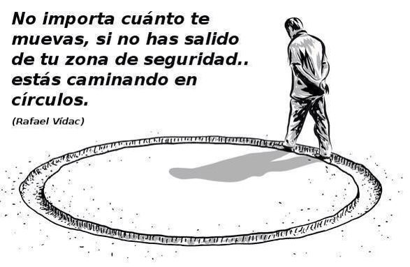 """〽️ """"No importa cuanto te muevas, si no has salido de tu zona de seguridad... estás caminando en círculos"""" Rafael Vidac"""