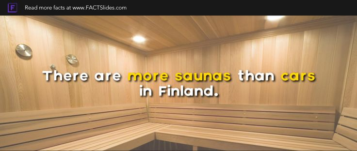 There are more saunas than cars in Finland.