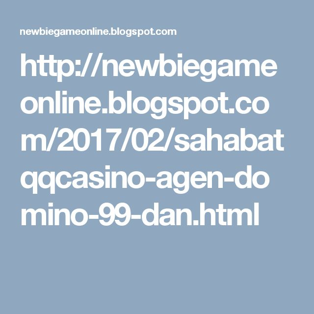 http://newbiegameonline.blogspot.com/2017/02/sahabatqqcasino-agen-domino-99-dan.html