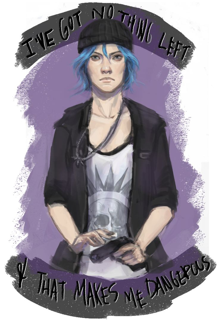 You keep on pushing meLike I've got a weaknessI've got nothing leftAnd that makes me dangerous Chloe from Life Is Strange | Max