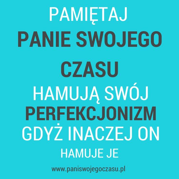 O tym, że perfekcjonizm przeszkadza, a nie pomaga www.paniswojegoczasu.pl