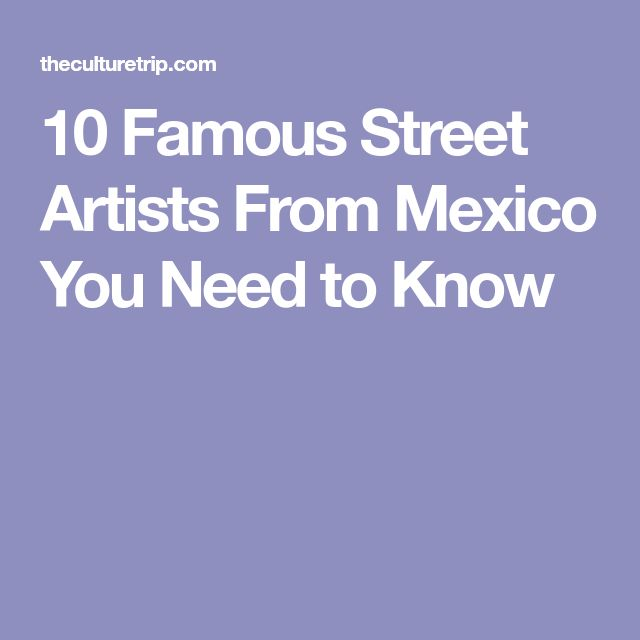 10 Famous Street Artists From Mexico You Need to Know