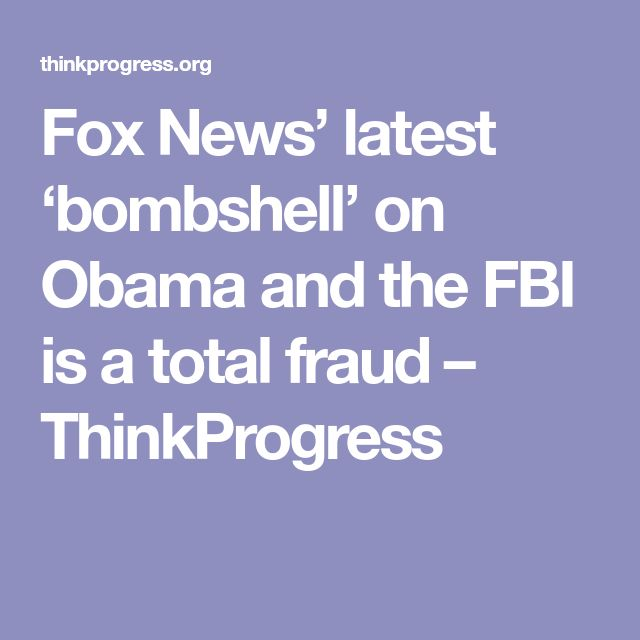 Fox News' latest 'bombshell' on Obama and the FBI is a total fraud – ThinkProgress