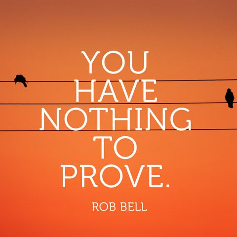 Quote About Self-Acceptance - Nothing to Prove - Rob Bell
