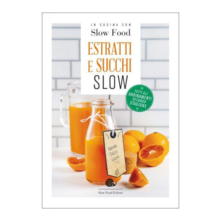 Nuovi libri Slow Food Editore – Estratti e succhi Slow