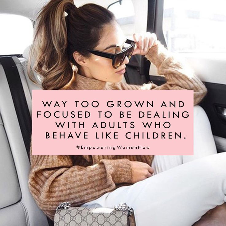 My patience for immaturity has never been lower. #empoweringwomennow