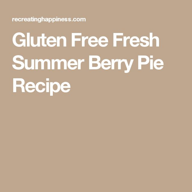Gluten Free Fresh Summer Berry Pie Recipe