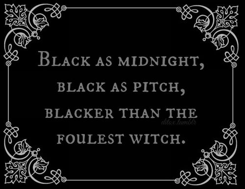 """Black as midnight, black as pitch, blacker than the foulest witch."" A nursery rhyme warning of an awful creature the child must defeat."