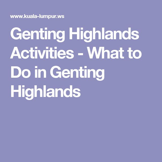 Genting Highlands Activities - What to Do in Genting Highlands