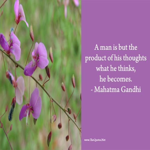 A man is but the product of his thoughts what he thinks, he becomes. - Mahathma Gandhi : Thoughts - TheQuotes.Net – Motivational Quotes