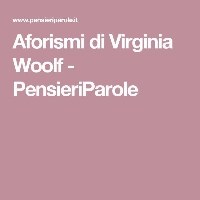 Aforismi di Virginia Woolf - PensieriParole