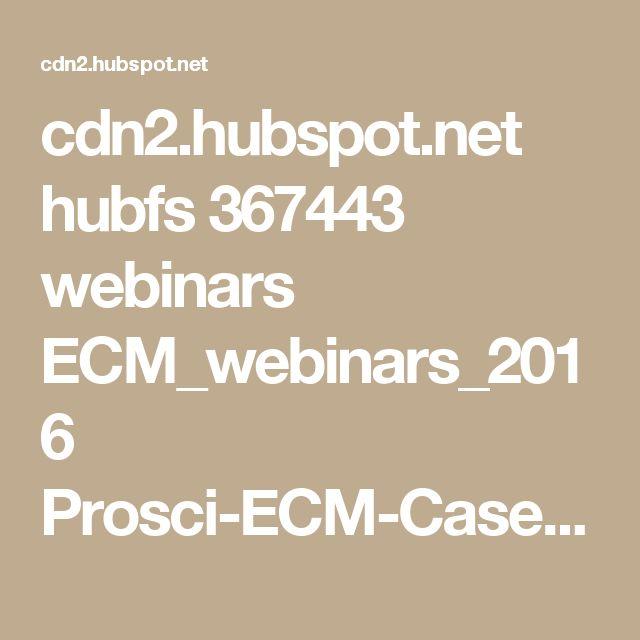 cdn2.hubspot.net hubfs 367443 webinars ECM_webinars_2016 Prosci-ECM-Case-Studies-Webinar-Slides-Nov2016.pdf