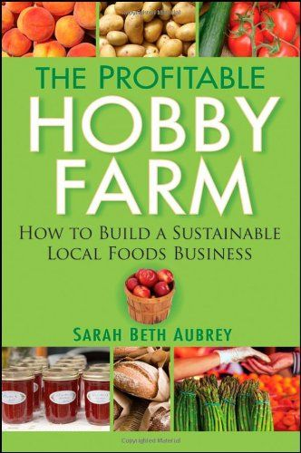 The Profitable Hobby Farm, How to Build a Sustainable Local Foods Business gives you all the tools you need to launch a thriving hobby farm business.