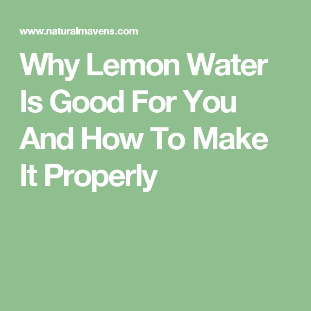 Why Lemon Water Is Good For You And How To Make It Properly
