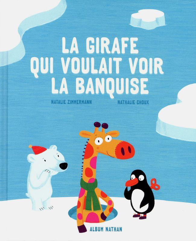 La girafe qui voulait voir la banquise - Éditions NATHAN